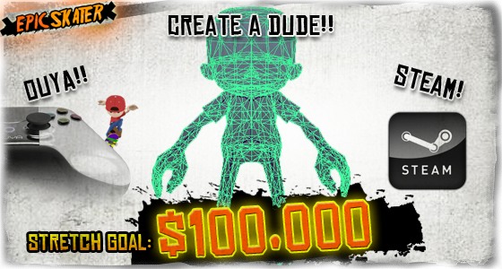 Create a Dude: We will bring you an elaborate and dynamic create a character system that will let you fully customize your characters AND bring Epic Skater to Steam and the newly-revealed OUYA on its launch day!