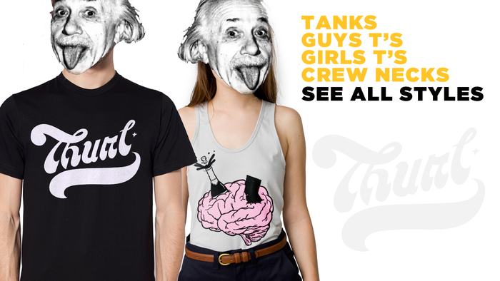 Pledge for your very own THURL T-Shirt, Tank Top or Crew Neck Sweatshirt!