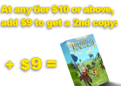 Finally, as mentioned above, we have a top-up option! Add $9 to your current pledge, and you'll get a discounted second copy of Telepath Tactics to give to a friend!