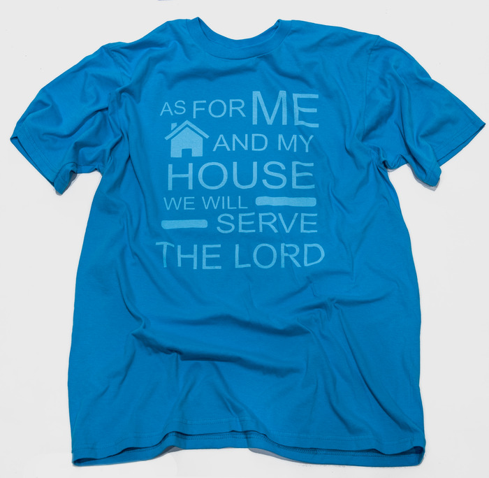 """My House - Shirt inspiration: Joshua 24:15 - Shirt text """"As for me and my house we will serve the Lord"""""""