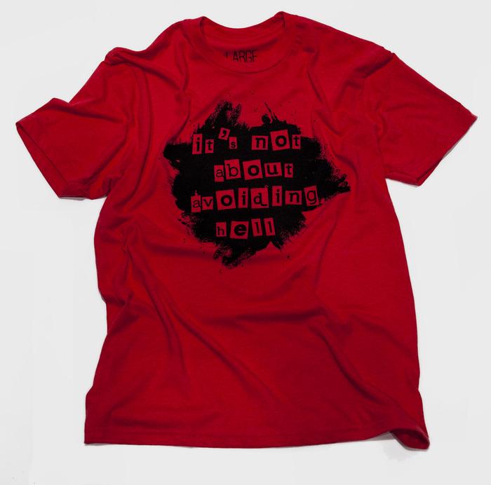 """Not About - Shirt inspiration: John 10:10 - Shirt text """"It's not about avoiding hell"""""""