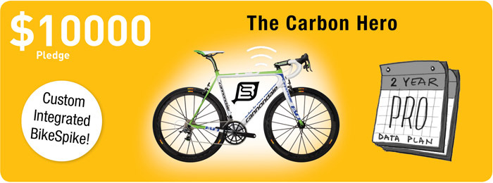 The Carbon Hero: You get, the BikeSpike fully integrated into the Cannondale SUPERSIX EVO HI-MOD TEAM Bicycle. Pledge includes The BikeSpike + Cannondale SUPERSIX EVO HI-MOD TEAM and 2yrs of the Pro Plan.  A riding experience truly from the future!