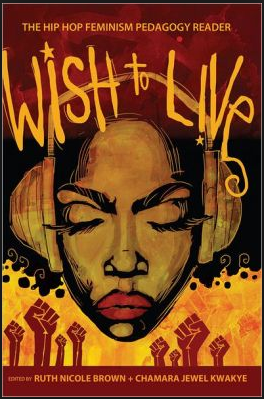 REWARD! signed copy of Wish to Live: The Hip Hop Feminism Pedagogy Reader (chapter by Christina Carney about the NJ4/7)