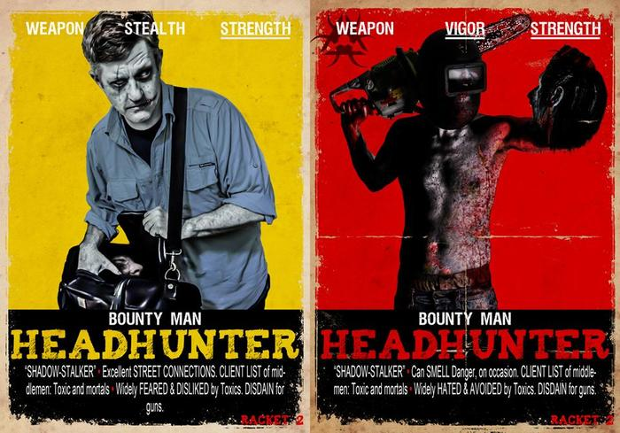 "HEADHUNTER: Bounty Man, Shadowstalker. Motive: Kill or Capture, and get paid. Creed: Someone has to do it. Fixation: The most dangerous game. Quote: ""When the heads roll, be sure to call"" Description: Zombie bounty hunters."