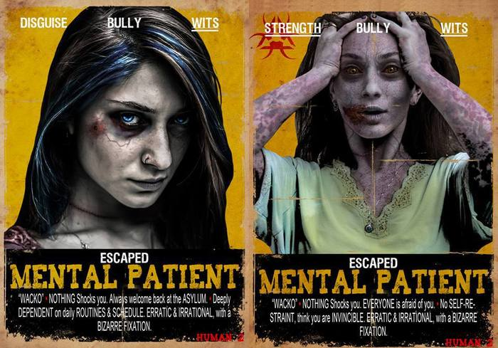 MENTAL PATIENT: Escaped, Wacko. Background: With mental patients it is sometimes hard to tell whether they started out insane or became insane because they were talking about the walking dead. Certainly there are a lot people inside who claim to have seen