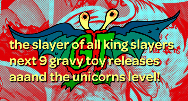 get the next 9 gravy toys releases + the unicorn level