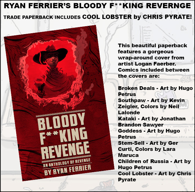 Bloody F**cking Revenge anthology by Ryan Ferrier, Chris Pyrate and many other awesome illustrators.