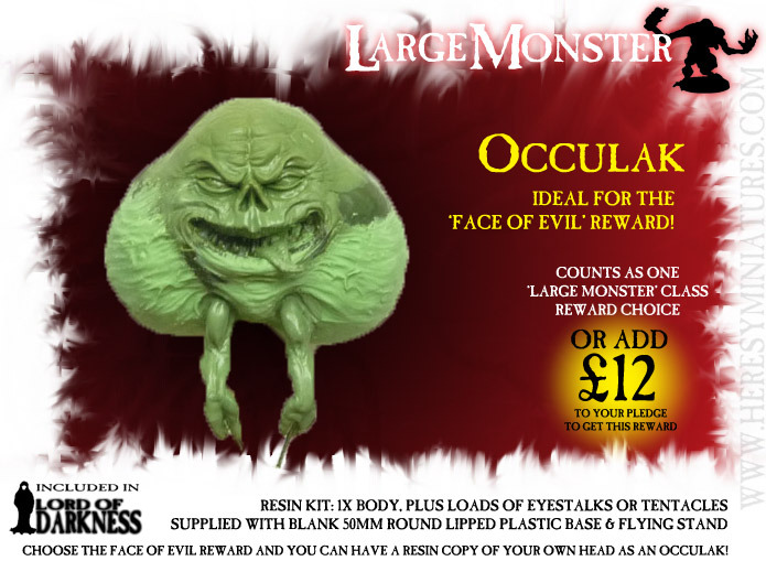 The new Occulak is a mix of Slimer from Ghostbusters, the Eyeball Sentry from Big Trouble In Little China, Jabba the Hutt, and one other thing. See if you can guess what.Included in Lord Of Darkness pledge along with any variants produced.