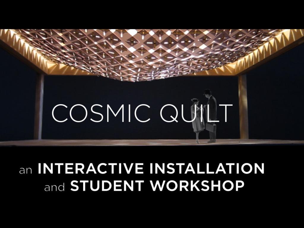 Cosmic Quilt - Interactive Installation/Student Workshop's video poster