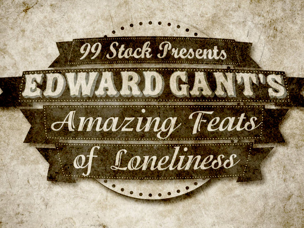 99 Stock presents Edward Gant's Amazing Feats of Loneliness!'s video poster