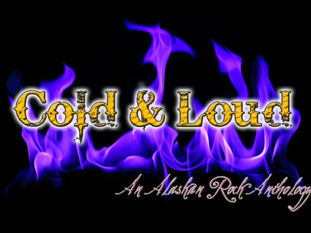Cold and Loud - An Alaskan Rock Anthology's video poster