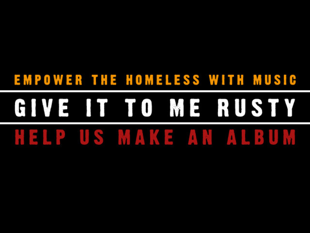 Empower the Homeless with Music: Give It To Me Rusty's Album's video poster