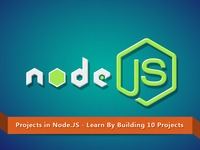 Projects in Node.JS - Learn Node.js By Building 10 Projects