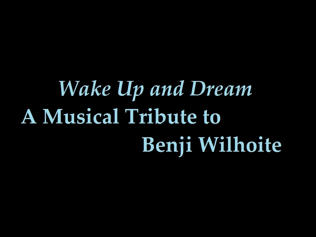 Wake Up and Dream: A Musical Tribute to Benji Wilhoite's video poster