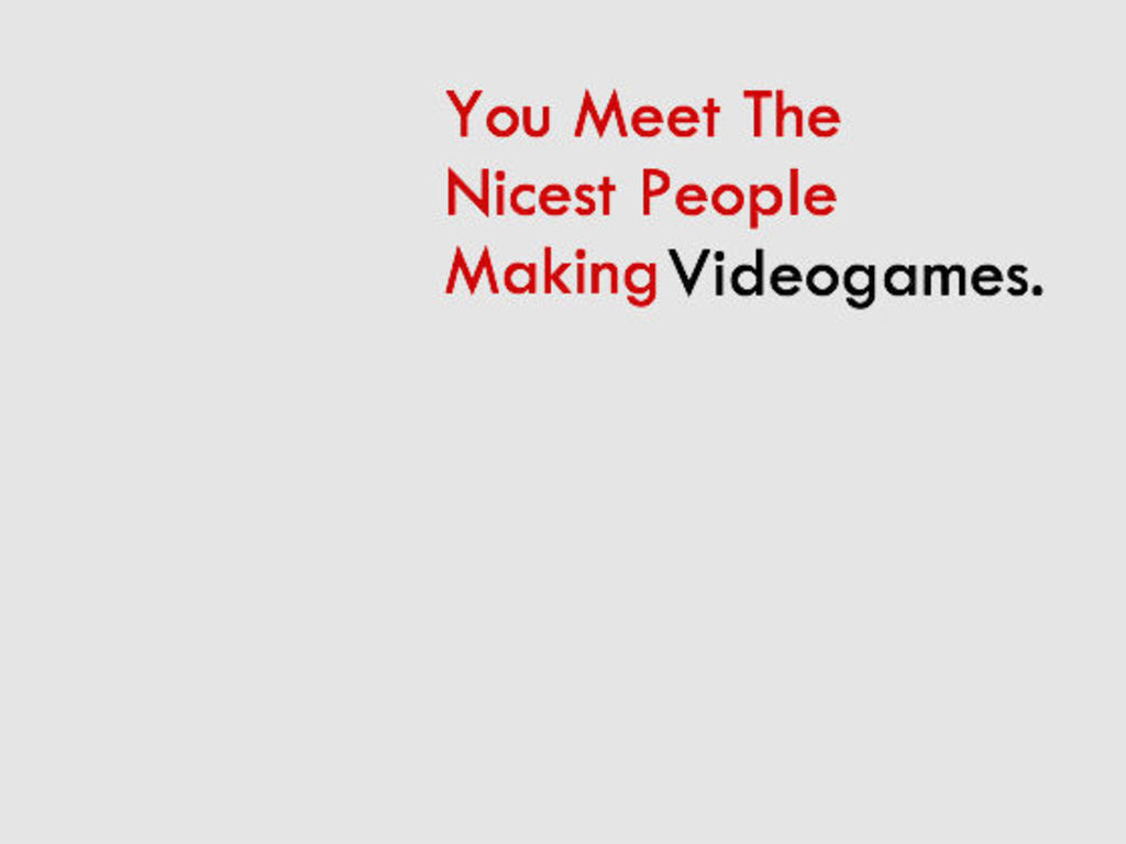You Meet The Nicest People Making Videogames's video poster