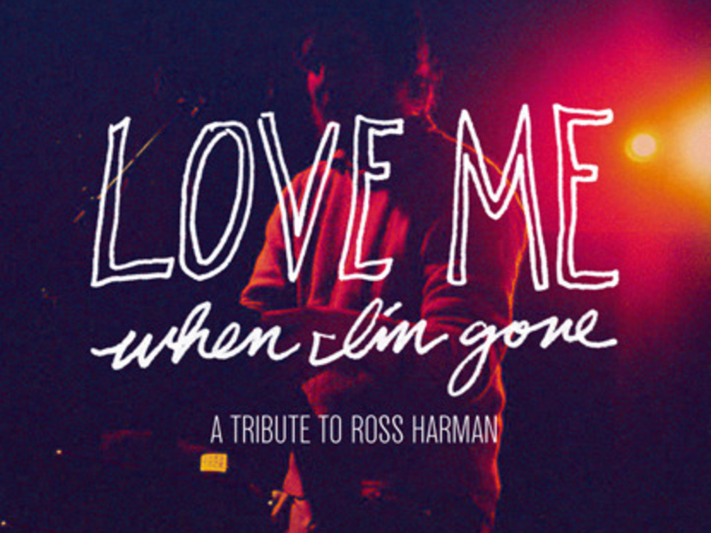 Love Me When I Am Gone: A Tribute To Ross Harman's video poster