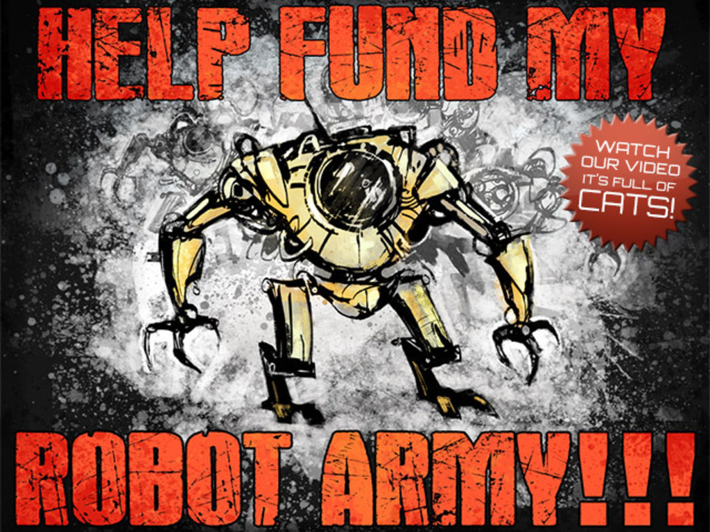 HELP FUND MY ROBOT ARMY!!! & Other Improbable Kickstarters's video poster